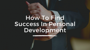 How To Find Success In Personal Development