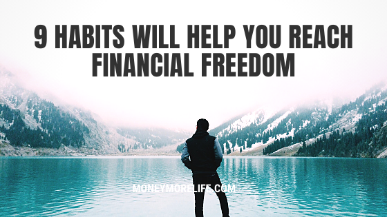 Habits Will Help You Reach Financial Freedom
