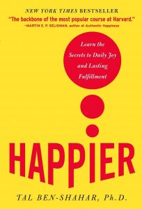 Happier Learn the Secrets to Daily Joy and Lasting Fulfillment by Tal Ben-Shahar