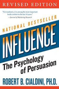 Influence: The Psychology of Persuasion – Robert Cialdini