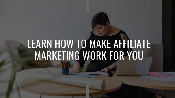 Learn How To Make Affiliate Marketing Work For You