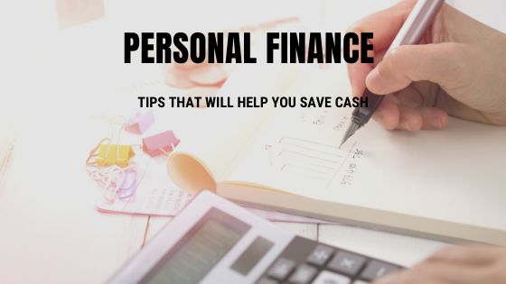 Personal Finance Tips That Will Help You Save Cash