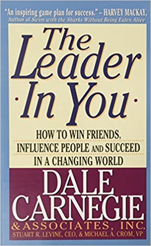 The Leader in You How to Win Friends, Influence People and Succeed in a Changing World by Dale Carnegie