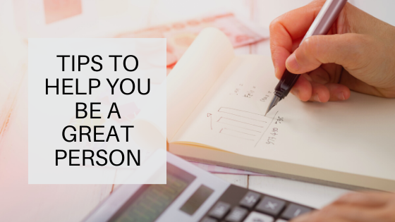Tips To Help You Be A Great Person