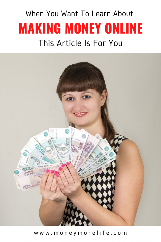When You Want To Learn About Making Money Online This Article Is For You