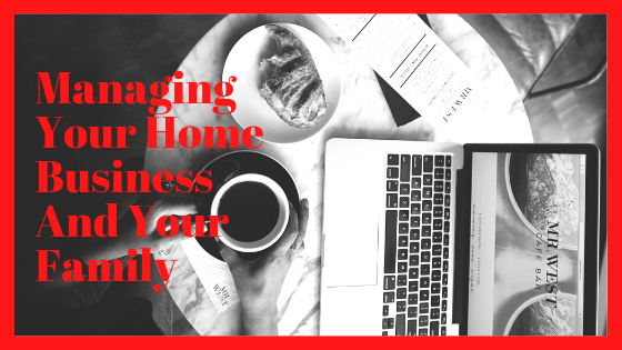 Managing Your Home Business And Your Family