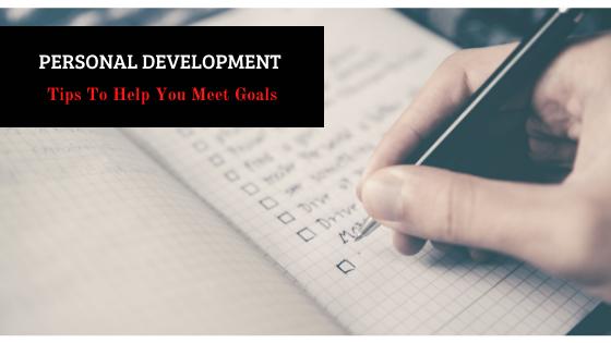 Personal Development Tips To Help You Meet Goals