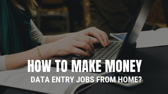 HOW TO MAKE MONEY DATA ENTRY JOBS FROM HOME?