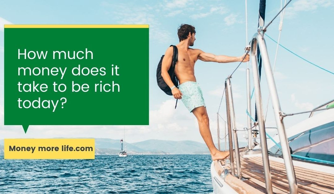 How much money does it take to be rich today?